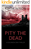 Pity The Dead: A Gripping Crime Thriller (Solomon Gray Book 5)