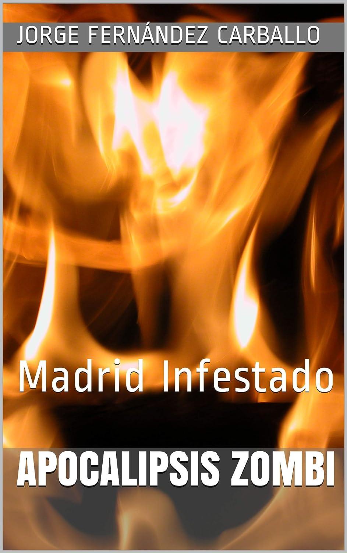 Apocalipsis Zombi: Madrid Infestado eBook: Fernández Carballo, Jorge: Amazon.es: Tienda Kindle