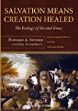 Salvation Means Creation Healed: The Ecology of Sin and Grace