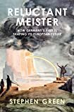 Reluctant Meister: How Germany's Past is Shaping its European Future