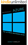 Microsoft Azure For Beginners: Getting Started with Microsoft Azure