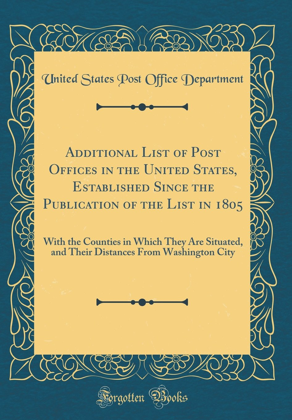 Additional List of Post Offices in the United States, Established Since the Publication of the List in 1805: With the Counties in Which They Are ... From Washington City (Classic Reprint) pdf