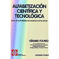 Alfabetizacion Cientifica y Tecnologica: Acerca de las Finalidades de la Ensenanza de las Ciencias (