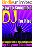 How to Become a DJ for Hire: An Essential Guide to DJing for Beginners