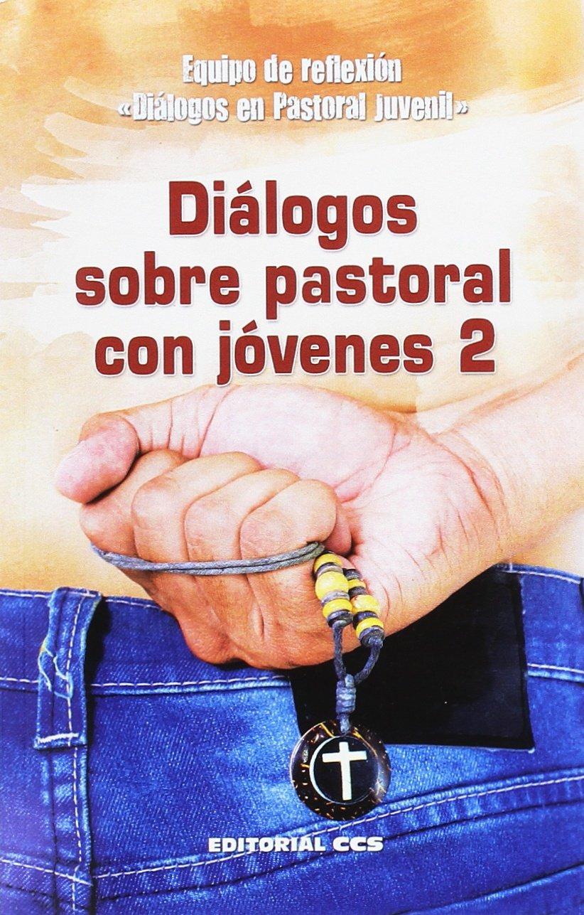 Diálogos sobre pastoral con jóvenes 2 (Agentes PJ): Amazon.es: Equipo de reflexión «Diálogos en Pastoral Juvenil»: Libros