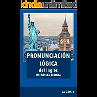 Pronunciación lógica del inglés. Un método práctico
