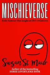 Mischieverse: Rude humour that laughs at life's irritations Kindle Edition