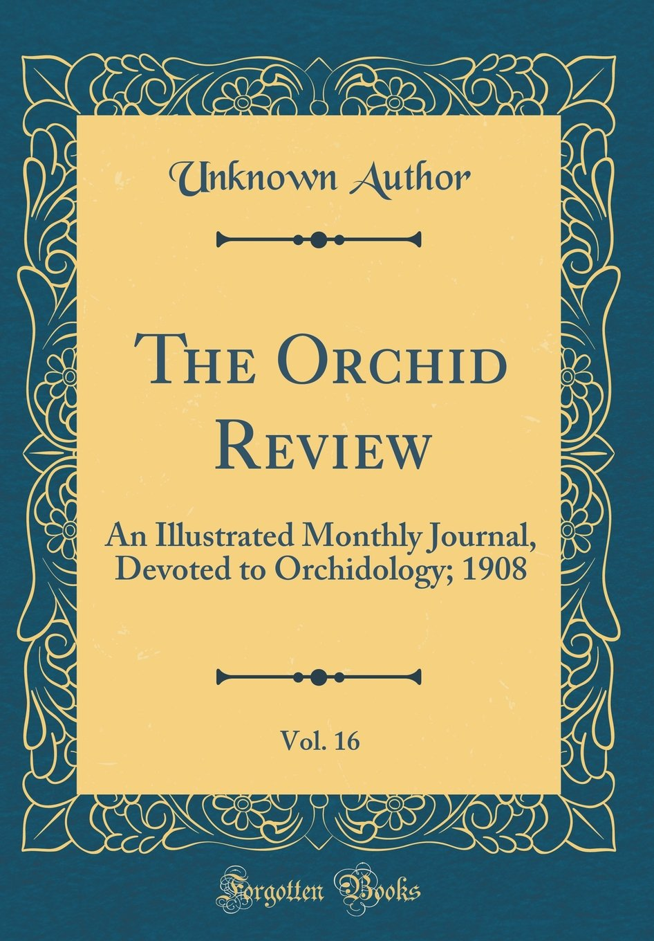 The Orchid Review, Vol. 16: An Illustrated Monthly Journal, Devoted to Orchidology; 1908 (Classic Reprint) ebook