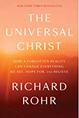 The Universal Christ: How a Forgotten Reality Can Change Everything We See, Hope For, and Believe Hardcover