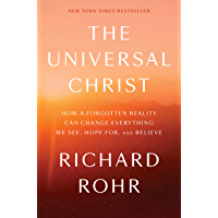 The Universal Christ: How a Forgotten Reality Can Change Everything We See, Hope For, and Believe (English Edition)