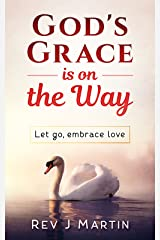 God's Grace Is On The Way: Let go, embrace love Kindle Edition