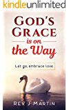 God's Grace Is On The Way: Let go, embrace love