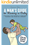 A Man's Guide to Having a Baby: Everything a new dad needs to know about pregnancy and caring for a newborn