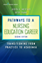 Pathways to a Nursing Education Career, Second Edition: Transitioning From Practice to Academia