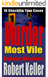 Murder Most Vile Volume 19: 18 Shocking True Crime Murder Cases (True Crime Murder Books)