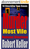 Murder Most Vile Volume 19: 18 Shocking True Crime Murder Cases (True Crime Murder Books) (English Edition)