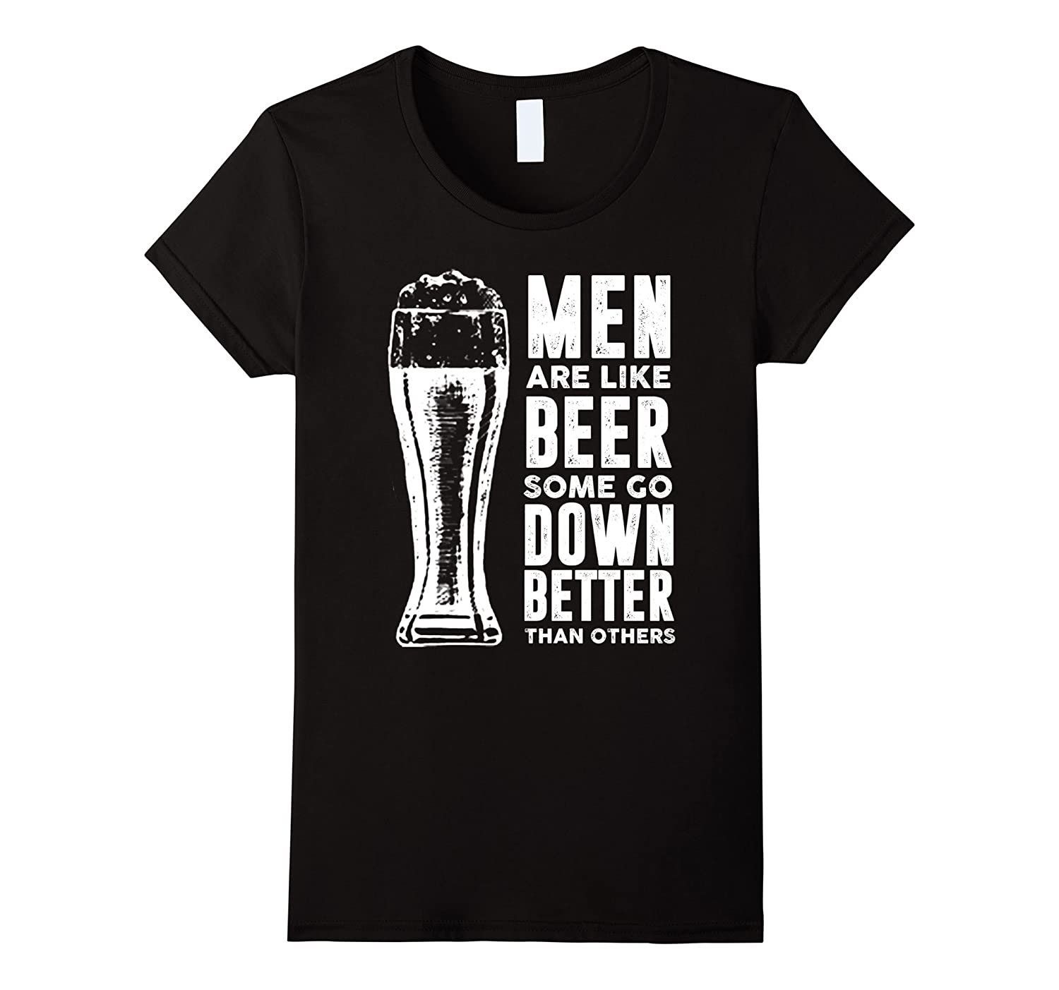 Women's Men Are Like Beer Some Go Down Better Than Others Tee-TH