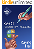 SWOT For Writing Success - Write More, Write Better, Sell More Books (Writer's Craft Book 11)