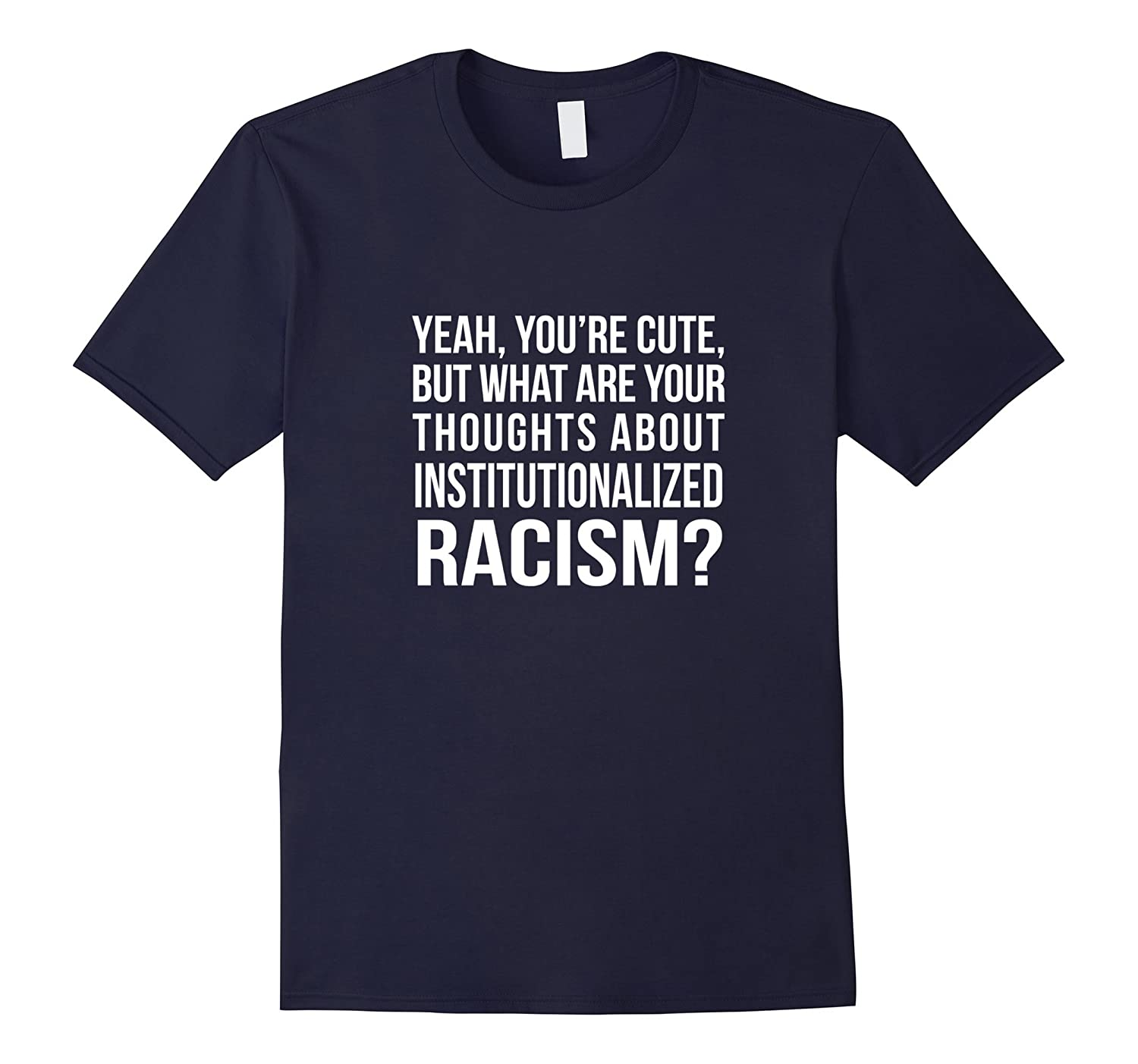 You're Cute But - Stand Against Racism Social Activist Shirt-Art