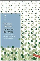 L'arte di buttare: Come liberarsi delle cose senza sensi di colpa (Italian Edition) Kindle Edition