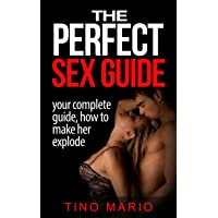 The Perfect Sex Guide: How to Make Her Explode: sex positions,sex guide, sex books...