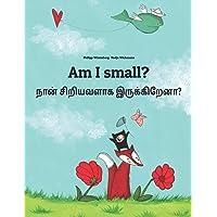 Am I small? நான் சிறியவளாக ... Book English-Tamil (Bilingual Edition)