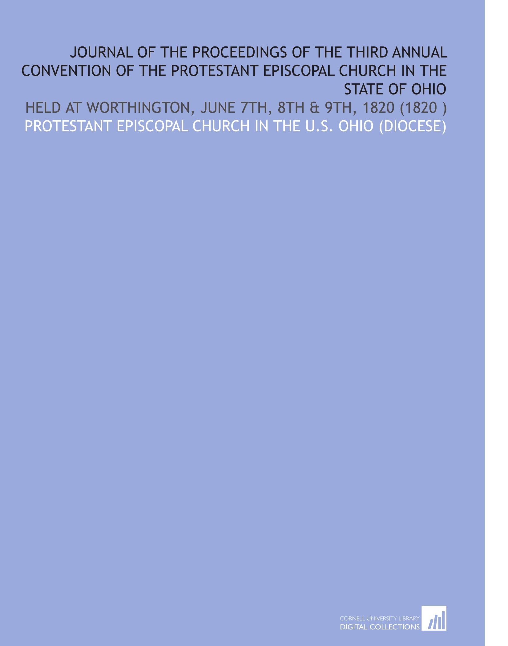 Journal of the Proceedings of the Third Annual Convention of the Protestant Episcopal Church in the State of Ohio: Held at Worthington, June 7th, 8th & 9th, 1820 (1820) pdf