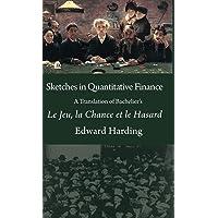 Sketches in Quantitative Finance A Translation of Bachelier's Le Jeu, la Chance et le Hasard