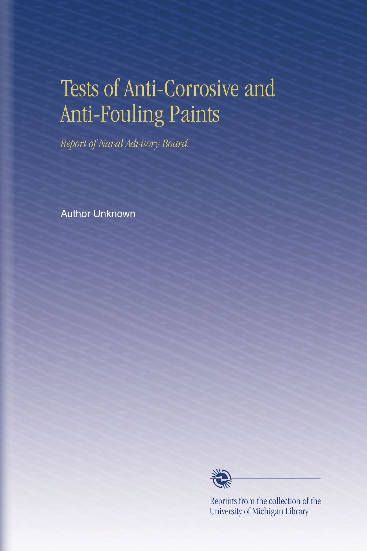 Download Tests of Anti-Corrosive and Anti-Fouling Paints: Report of Naval Advisory Board. ebook
