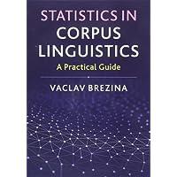Statistics in Corpus Linguistics: A Practical Guide