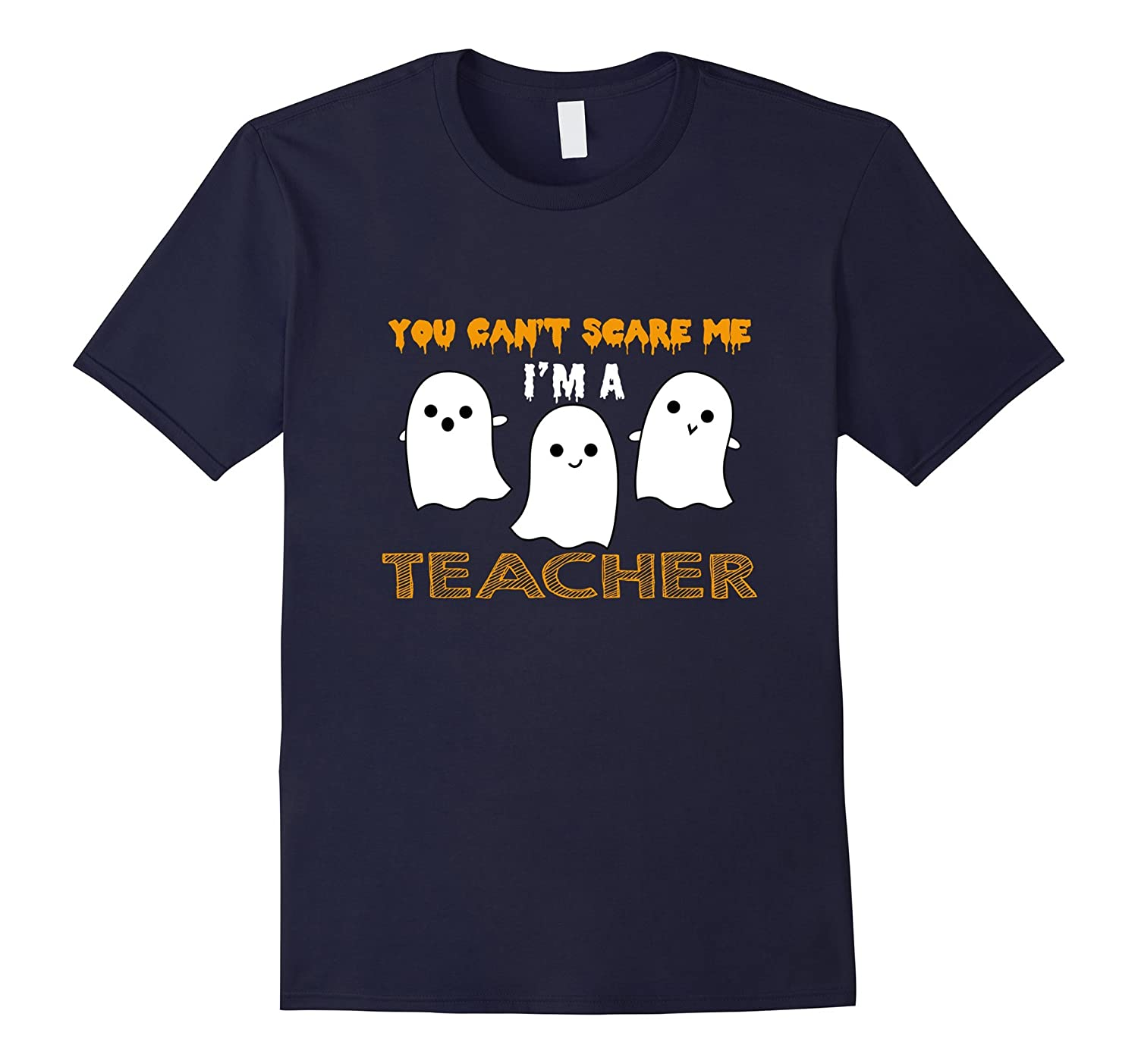 You Cant Scare Me Im a Teacher - Funny Halloween Ghost Tee-RT