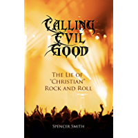 "Calling Evil Good: The Lie of ""Christian"" Rock and Roll book cover"