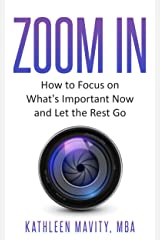 Zoom In: How to Do What's Important and Let the Rest Go Kindle Edition