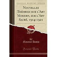 Nouvelles Théories sur l'Art Modern, sur l'Art Sacré, 1914-1921 (Classic Reprint)