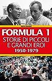 Formula 1. Storie di piccoli e grandi eroi 1950-1979 (Grandi corse su strada e rallies)