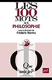 Les 100 mots de la philosophie: « Que sais-je ? » n° 3904