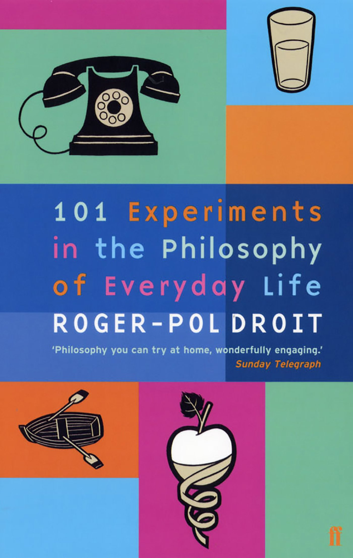 101 Experiments in the Philosophy of Everyday Life: Roger-Pol Droit,  Stephen Romer: 9780571212064: Amazon.com: Books
