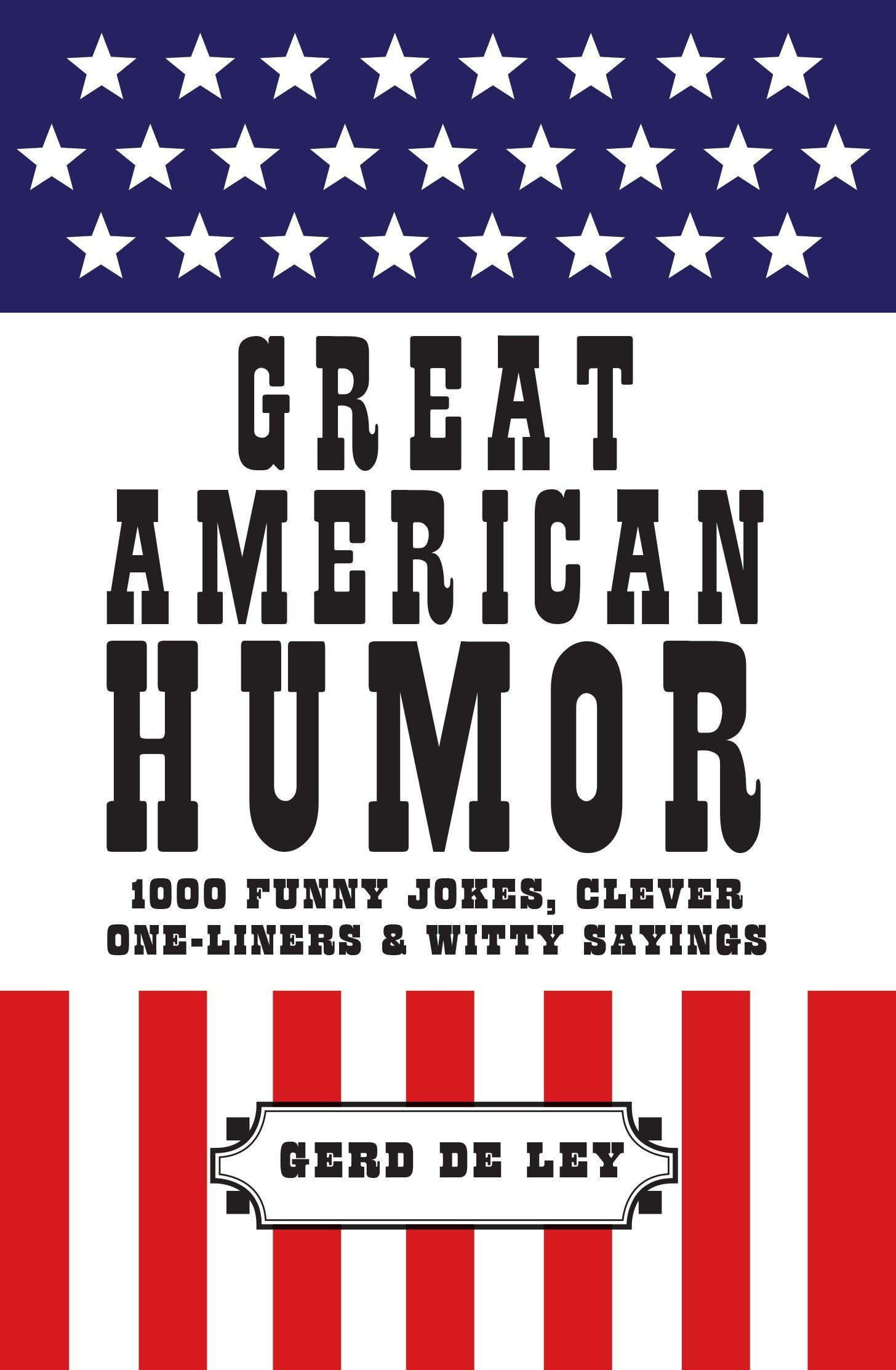 Great American Humor: 1000 Funny Jokes, Clever One-Liners & Witty Sayings (Little Book. Big Idea.) ebook