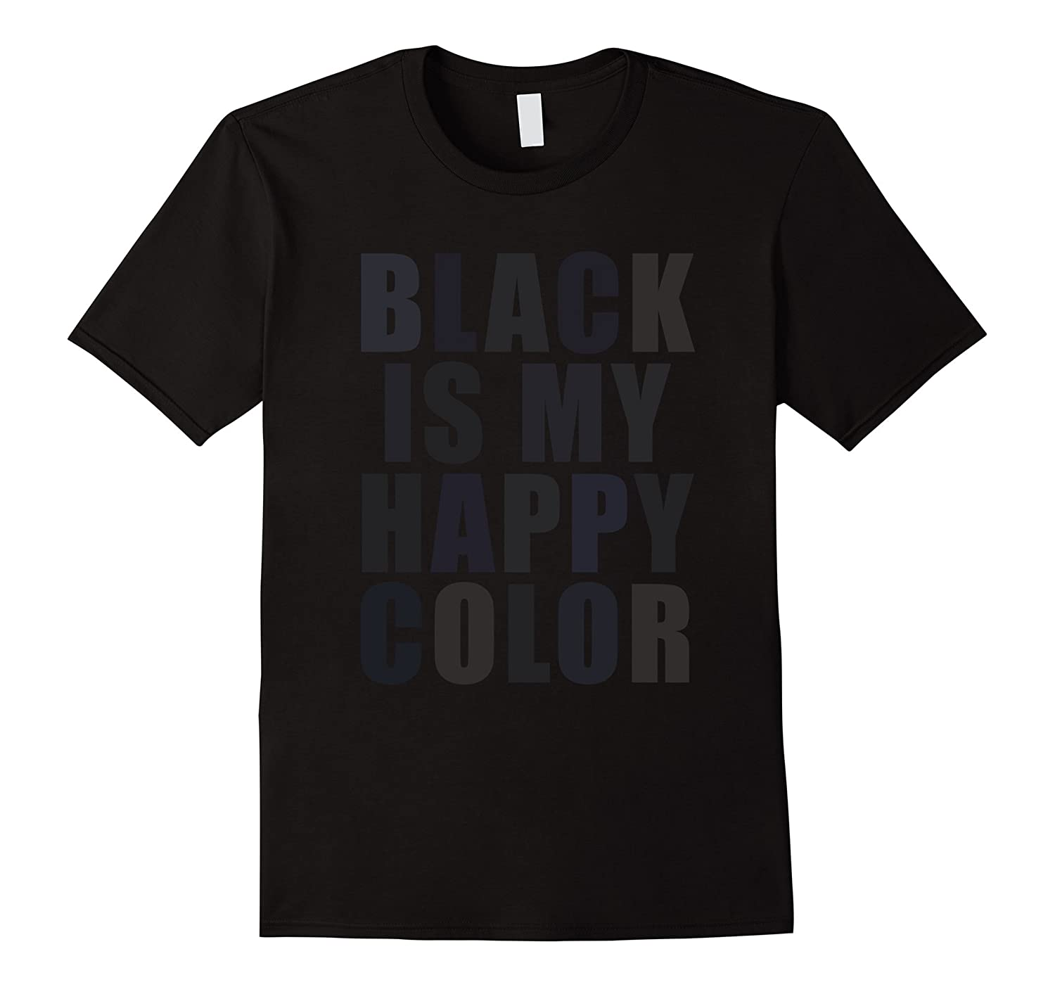 Black Is My Happy Color Shades Of Black TShirt-TD