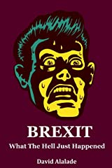 BREXIT: What The Hell Just Happened Kindle Edition