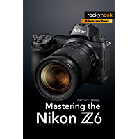 Mastering the Nikon Z6 (The Mastering Camera Guide Series) book cover
