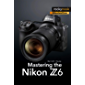 Mastering the Nikon Z6 (The Mastering Camera Guide Series) (English Edition)