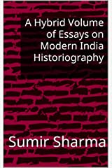 A Hybrid Volume of Essays on Modern India Historiography Kindle Edition