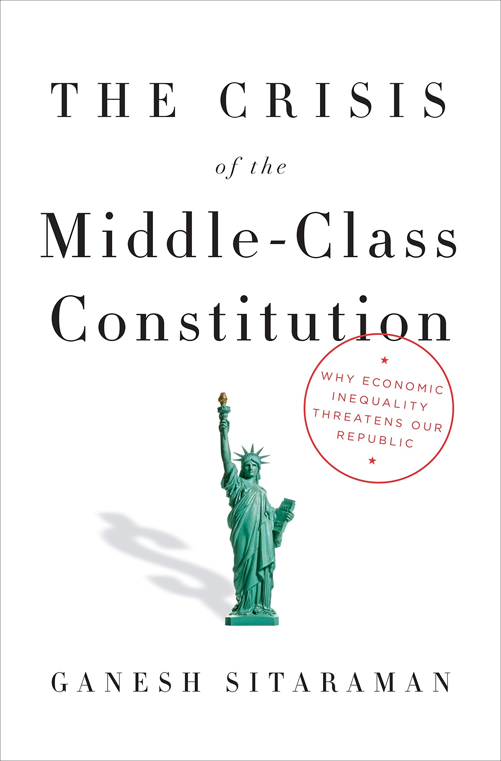 The crisis of the middle class constitution why economic the crisis of the middle class constitution why economic inequality threatens our republic ganesh sitaraman 9780451493910 amazon books fandeluxe Choice Image