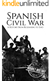 Spanish Civil War: A History From Beginning to End (English Edition)