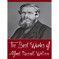The Best Works of Alfred Russell Wallace (Major Works including Contributions to the Theory of Natural Selection, Is Mars Habitable, Island Life, The Malay Archipelago, And More) (English Edition)
