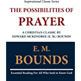 The Possibilities of Prayer: A Christian Classic by Edward McKendree (E. M.) Bounds