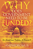 Why Does Government Need to be Funded?: In America Today, it Doesn't