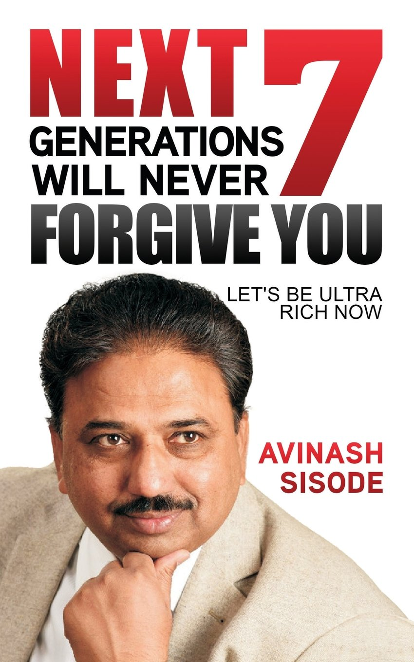 Next 7 Generations Will Never Forgive You: Let's Be Ultra Rich Now pdf epub