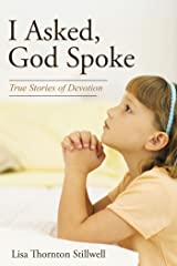 I Asked, God Spoke: True Stories of Devotion Kindle Edition